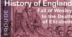 Click to Read History of England from the fall of Wosley to the death of Elizabeth by James Anthony Froude - Hail and Fire Book Library