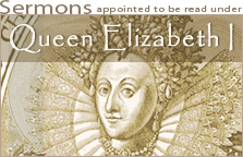 READ ONLINE: Certain Sermons or Homilies Appointed to be Read in Churches in the Time of Queen Elizabeth of Famous Memory - Hail and Fire Library