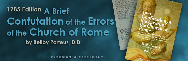 A Brief Confutation of the Errors of the Church of Rome by Beilby Porteus (Online Library Books: Protestant Apologetica)