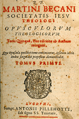 ONLINE BOOK: Opusculorum Theologicorum (Theological Works) by by Martini Becani, S.J.