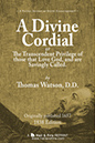 A Divine Cordial, or The Trancendent Privilege of those that Love God and are Savingly Called by Thomas Watson